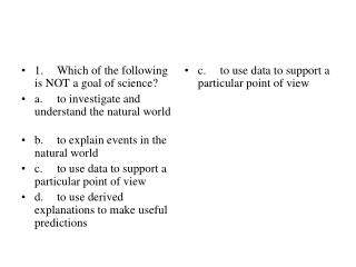 1.	Which of the following is NOT a goal of science?