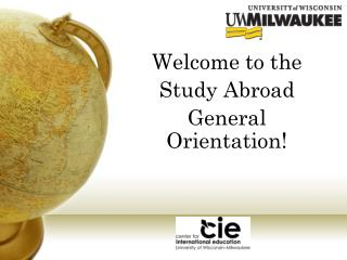 Welcome to the  Study Abroad  General Orientation!