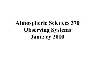 Atmospheric Sciences 370 Observing Systems January 2010