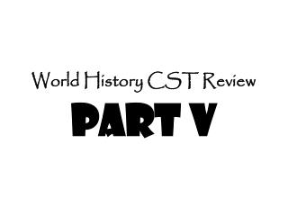 World History CST Review Part V