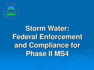 Storm Water: Federal Enforcement and Compliance for Phase II MS4