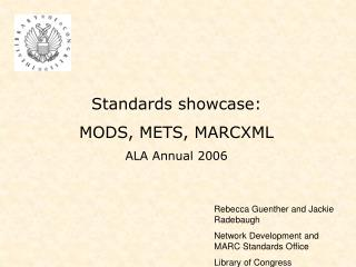 Standards showcase: MODS, METS, MARCXML ALA Annual 2006