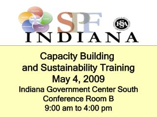 Capacity Building  and Sustainability Training May 4, 2009 Indiana Government Center South
