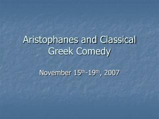 Aristophanes and Classical Greek Comedy