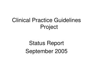 Clinical Practice Guidelines  Project Status Report September 2005