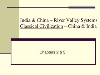 India & China – River Valley Systems Classical Civilization  – China & India