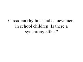 Circadian rhythms and achievement in school children: Is there a synchrony effect?
