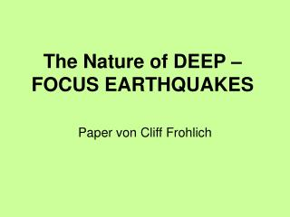The Nature of DEEP – FOCUS EARTHQUAKES