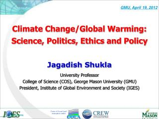 Climate Change/Global Warming: Science, Politics, Ethics and Policy