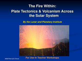 The Fire Within: Plate Tectonics & Volcanism Across the Solar System By the Lunar and Planetary Institute For Use In