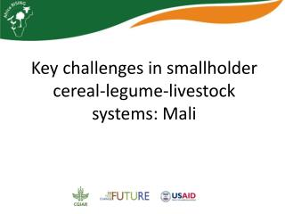 Key challenges in smallholder cereal-legume-livestock systems: Mali