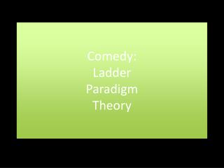 Comedy: Ladder Paradigm Theory