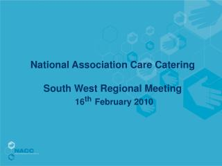 National Association Care Catering  South West Regional Meeting 16 th February 2010