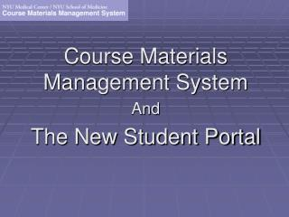 Course Materials Management System And The New Student Portal
