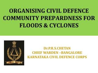 ORGANISING CIVIL DEFENCE COMMUNITY PREPARDNESS FOR FLOODS & CYCLONES