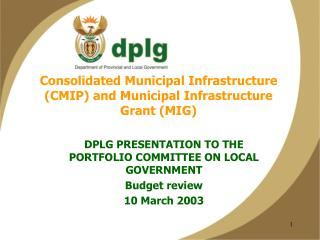 Consolidated Municipal Infrastructure (CMIP) and Municipal Infrastructure Grant (MIG)