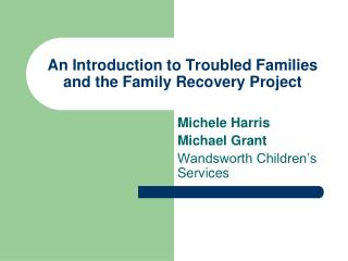 An Introduction to Troubled Families and the Family Recovery Project