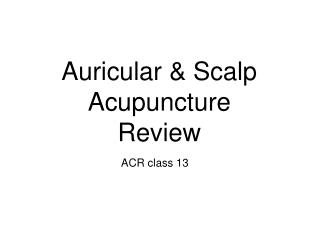 Auricular & Scalp Acupuncture  Review