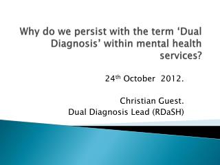 Why do we persist with the  term 'Dual Diagnosis'  within mental health services?