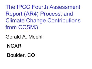 The IPCC Fourth Assessment   Report (AR4) Process, and Climate Change Contributions from CCSM3