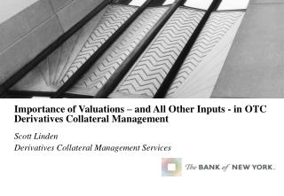 Importance of Valuations – and All Other Inputs - in OTC Derivatives Collateral Management