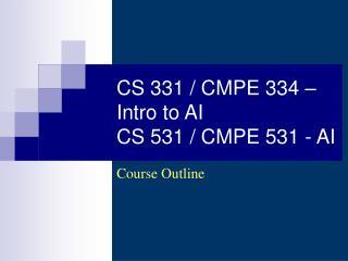CS 331 / CMPE 334 – Intro to AI CS 531 / CMPE 531 - AI