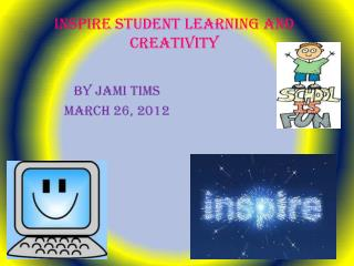 INSPIRE STUDENT LEARNING AND CREATIVITY