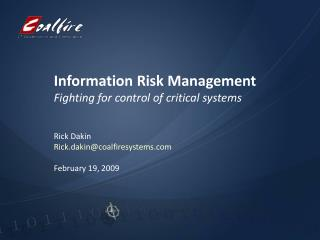 Information Risk Management Fighting for control of critical systems Rick Dakin