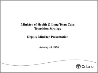 Ministry of Health & Long Term Care  Transition Strategy Deputy Minister Presentation