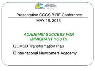 MAY 18, 2013 ACADEMIC SUCCESS FOR IMMIGRANT YOUTH CMSD Transformation Plan