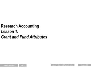 Research Accounting Lesson 1:  Grant and Fund Attributes