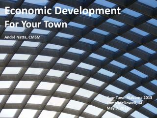 Economic Development For Your Town Andr é Natta, CMSM