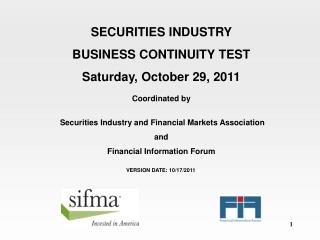SECURITIES INDUSTRY BUSINESS CONTINUITY TEST Saturday, October 29, 2011 Coordinated by  Securities Industry and Financia