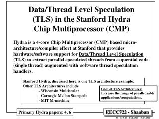 Data/Thread Level Speculation (TLS) in the Stanford Hydra  Chip Multiprocessor (CMP)