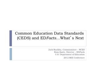 Common Education Data Standards (CEDS) and ED Facts …What ' s Next