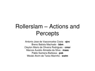 Rollerslam – Actions and Percepts