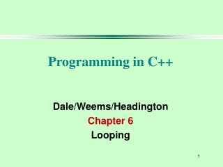 Programming in C++ Dale/Weems/Headington Chapter 6 Looping