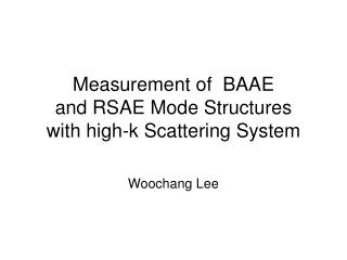 Measurement of  BAAE  and RSAE Mode Structures  with high-k Scattering System