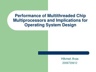 Performance of Multithreaded Chip Multiprocessors and Implications for Operating System Design