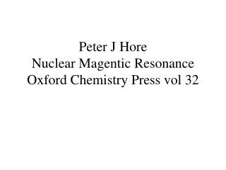 Peter J Hore Nuclear Magentic Resonance Oxford Chemistry Press vol 32