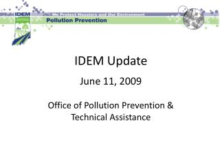 IDEM Update June 11, 2009 Office of Pollution Prevention &  Technical Assistance
