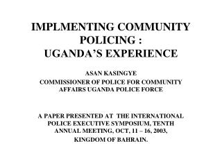 IMPLMENTING COMMUNITY POLICING :   UGANDA'S EXPERIENCE