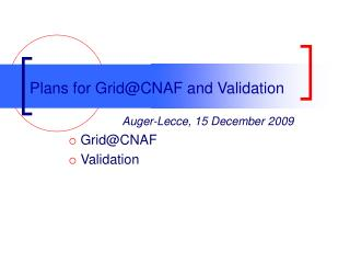 Plans for Grid@CNAF and Validation