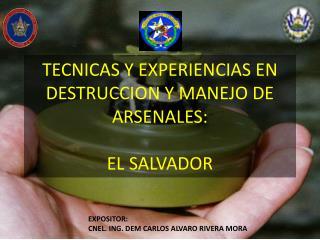 TECNICAS Y EXPERIENCIAS EN DESTRUCCION Y MANEJO DE ARSENALES: EL SALVADOR