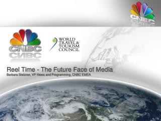 Reel Time - The Future Face of Media Barbara Stelzner, VP News and Programming, CNBC EMEA