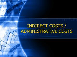 INDIRECT COSTS / ADMINISTRATIVE COSTS