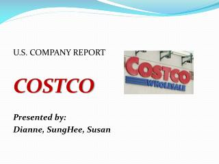 U.S. COMPANY REPORT COSTCO Presented by: Dianne,  SungHee , Susan