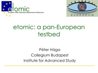 etomic: a  pan - European  testbed