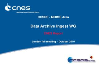 CCSDS - MOIMS Area Data Archive Ingest WG CNES Report  London fall meeting – October 2010
