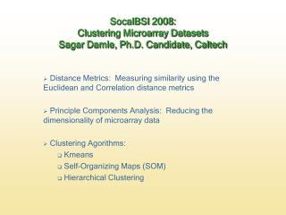 SocalBSI 2008: Clustering Microarray Datasets Sagar Damle, Ph.D. Candidate, Caltech